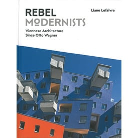 REBEL MODERNISTS | Viennese Architecture Since Otto Wagner | Artikelnummer: 201802