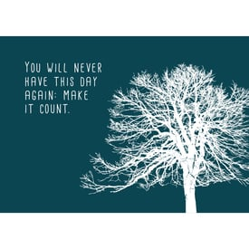 You will never have this day again: make it count. (Baum) Postkarte |  | Artikelnummer: 10-19-036