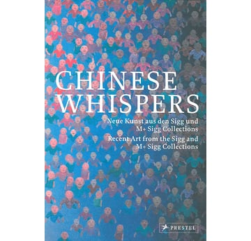 Chinese Whispers | Recent Art from the Sigg Collections | Artikelnummer: 978-3791355252-E