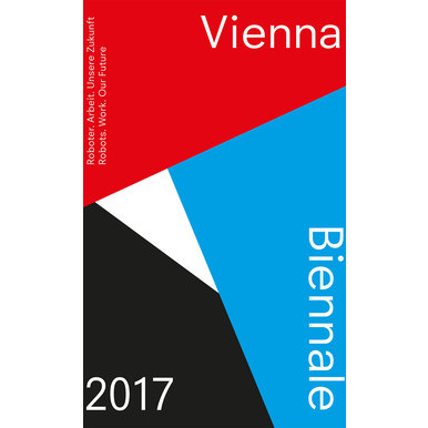 VIENNA BIENNALE 2017 Guide | Robots. Work. Our Future | Artikelnummer: 201707