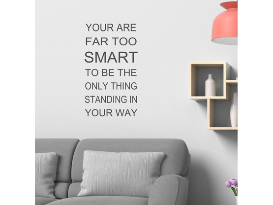 Wandtattoo Spruch You are far too smart to be the only thing standing in your way | Artikelnummer: WT0048-1